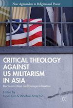 Critical Theology Against Us Militarism in Asia (New Approaches to Religion and Power)