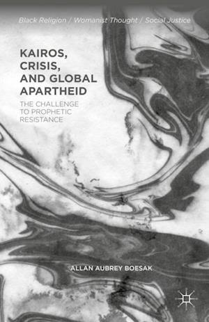 Kairos, Crisis, and Global Apartheid af Allan Aubrey Boesak, A. Boesak