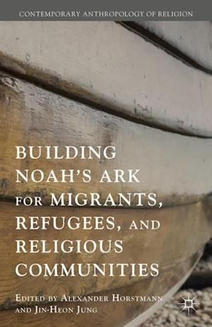 Building Noah's Ark for Migrants, Refugees, and Religious Communities af Jin-Heon Jung