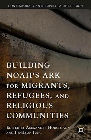 Building Noah S Ark for Migrants, Refugees, and Religious Communities af Jin-Heon Jung