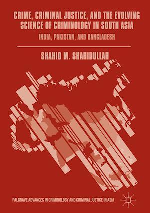 Bog, hardback Crime, Criminal Justice, and the Evolving Science of Criminology in South Asia af Shahid Shahidullah