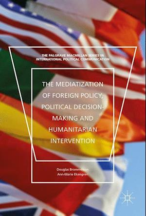 Bog, hardback The Mediatization of Foreign Policy, Political Decision-Making and Humanitarian Intervention af Douglas Brommesson