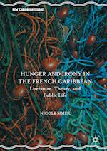Hunger and Irony in the French Caribbean (New Caribbean Studies)