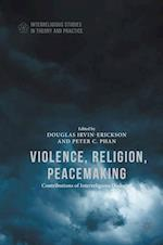 Violence, Religion, Peacemaking (Interreligious Studies in Theory and Practice)