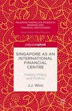 Singapore as an International Financial Centre (PALGRAVE MACMILLAN STUDIES IN BANKING AND FINANCIAL INSTITUTIONS)