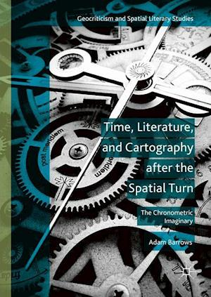 Time, Literature, and Cartography After the Spatial Turn af Adam Barrows