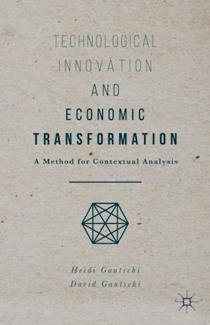 Technological Innovation and Economic Transformation af Heidi Gautschi, David Gautschi