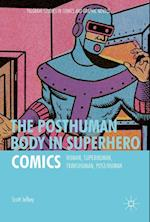 The Posthuman Body in Superhero Comics (Palgrave Studies in Comics and Graphic Novels)