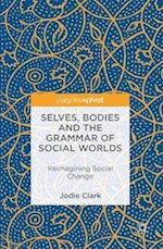Selves, Bodies and the Grammar of Social Worlds (Postdisciplinary Studies in Discourse)