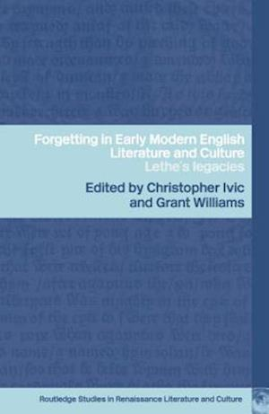 Forgetting in Early Modern English Literature and Culture af Christopher Ivic