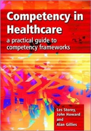 Competency in Healthcare af Alan Gillies, John Howard, Les Storey