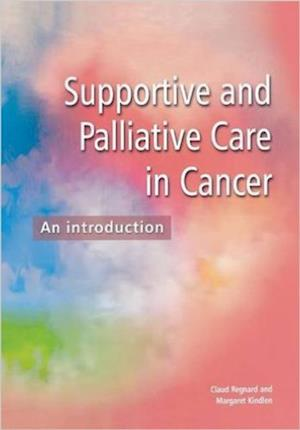Supportive and Palliative Care in Cancer af Margaret Kindlen, Claud F B Regnard