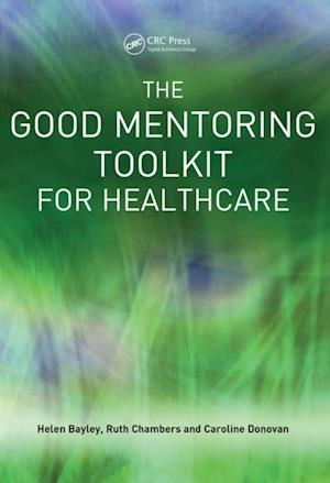 Good Mentoring Toolkit for Healthcare af Ruth Chambers, Helen Bayley, Caroline Donovan