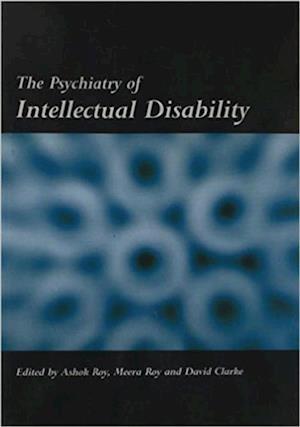 Psychiatry of Intellectual Disability af Ashok Roy, David Clarke, Meera Roy