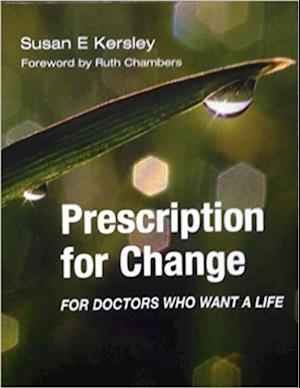 Prescription for Change for Doctors Who Want a Life af Susan E Kersley