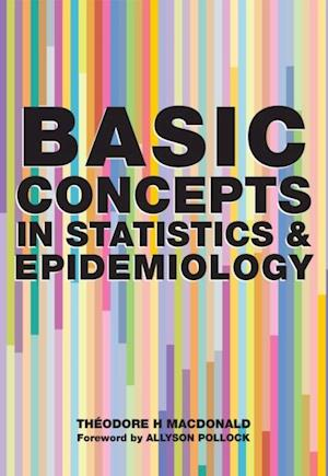Basic Concepts in Statistics and Epidemiology af Denis Pereira Gray, Theodore H. MacDonald