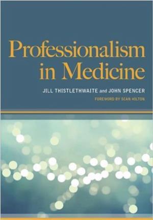 Professionalism in Medicine af Jill Thistlethwaite, Dr John Spencer