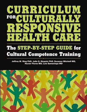 Curriculum for Culturally Responsive Health Care af Suzanne Mitchell, Jeffrey Ring, Julie Nyquist