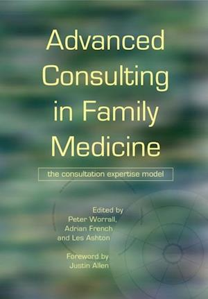 Advanced Consulting in Family Medicine af Adrian French, Les Ashton, Peter Worrall