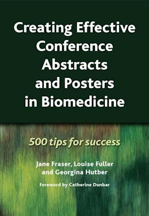 Creating Effective Conference Abstracts and Posters in Biomedicine af Louise Fuller, Georgina Hutber, Jane Fraser