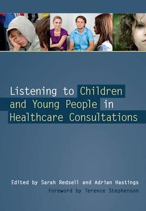 Listening to Children and Young People in Healthcare Consultations af Adrian Hastings, Sarah Redsell