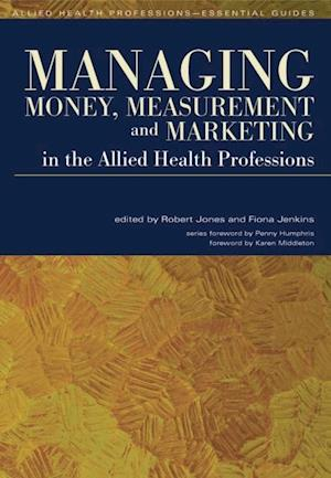 Managing Money, Measurement and Marketing in the Allied Health Professions af Fiona Jenkins, Robert Jones