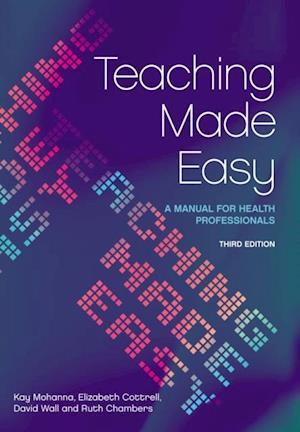 Teaching Made Easy af David Wall, Kay Mohanna, Elizabeth Cottrell