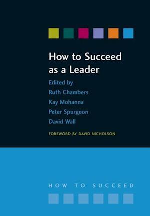 How to Succeed as a Leader af David Wall, Kay Mohanna, Richard Jones