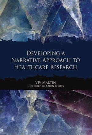 Developing a Narrative Approach to Healthcare Research af Viv Martin