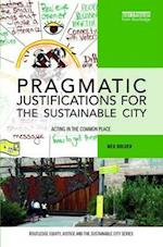 Pragmatic Justifications for the Sustainable City (Routledge Equity Justice and the Sustainable City)