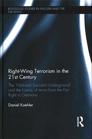 Right-Wing Terrorism in the 21st Century af Daniel Kohler