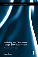 Modernity and Crisis in the Thought of Michel Foucault (Routledge Studies in Social And Political Thought)