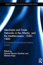 Merchants and Trade Networks in the Atlantic and the Mediterranean, 1550-1800 (Perspectives in Economic and Social History)