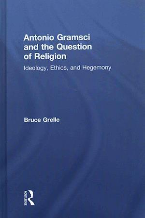 Bog, hardback Antonio Gramsci and the Question of Religion af Bruce Grelle