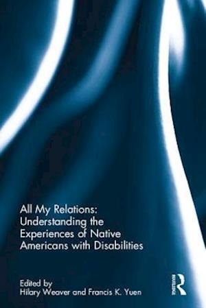 All My Relations: Understanding the Experiences of Native Americans with Disabilities af Hilary N. Weaver