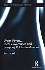 Urban Poverty, Local Governance and Everyday Politics in Mumbai af Joop De Wit