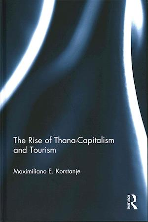 The Rise of Thana-Capitalism and Tourism af Maximiliano E. Korstanje