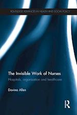 The Invisible Work of Nurses (Routledge Advances in Health and Social Policy)