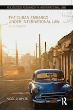 The Cuban Embargo Under International Law (Routledge Research in International Law)