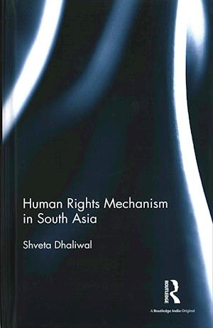 Human Rights Mechanism in South Asia af Shveta Dhaliwal