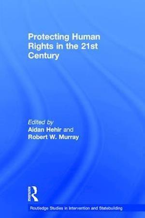 Bog, hardback Protecting Human Rights in the 21st Century af Aidan Hehir