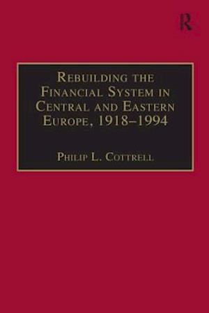 Bog, paperback Rebuilding the Financial System in Central and Eastern Europe, 1918-1994 af Professor Philip L. Cottrell