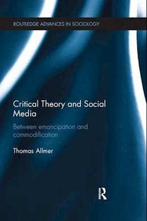 Bog, paperback Critical Theory and Social Media af Thomas Allmer
