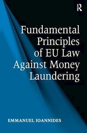 Bog, paperback Fundamental Principles of EU Law Against Money Laundering af Emmanuel Ioannides