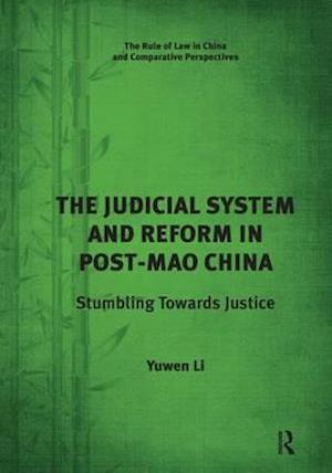 The Judicial System and Reform in Post-Mao China af Dr. Yuwen Li