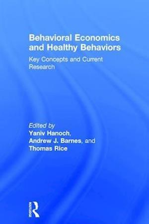 Bog, hardback Behavioral Economics and Healthy Behaviours af Yaniv Hanoch