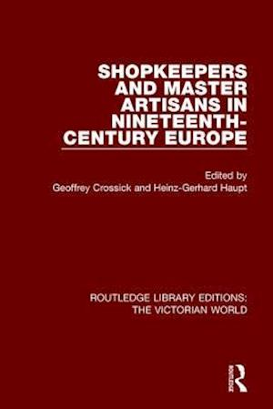 Shopkeepers and Master Artisans in Ninteenth-Century Europe af Geoffrey Crossick