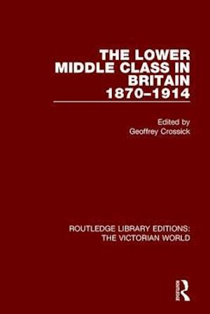 The Lower Middle Class in Britain 1870-1914 af Geoffrey Crossick