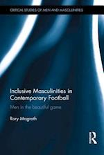 Inclusive Masculinities in Contemporary Football (Routledge Research in Sport, Culture and Society)