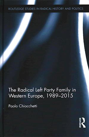 The Radical Left Party Family in Western Europe, 1989-2015 af Paolo Chiocchetti